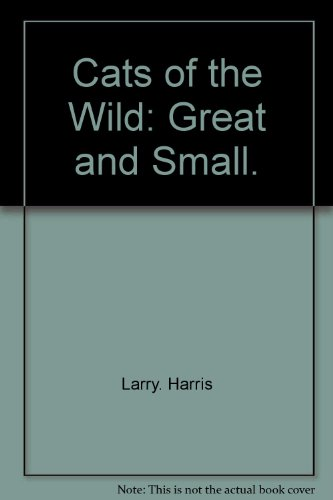 Cats of the Wild: Great and Small.: Harris, Larry.