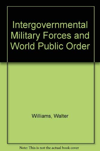 Intergovernmental Military Forces and World Public Order: Walter Williams