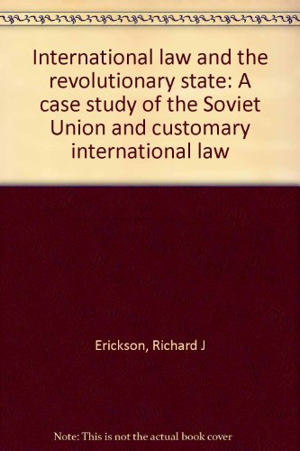 International Law and the Revolutionary State: A Case Study of the Soviet Union and Customary Int...