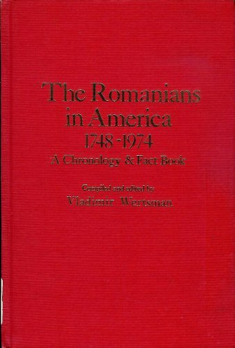 The Romanians in America, 1748-1974: A Chronology: Vladimir Wertsman