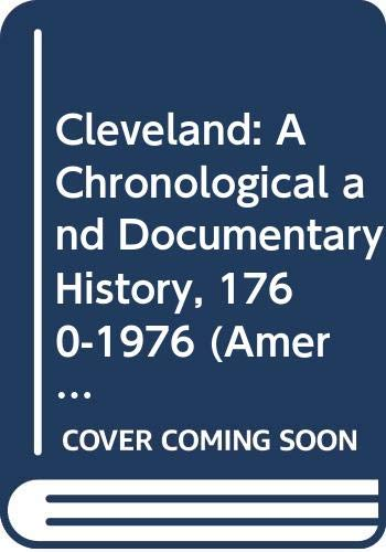 9780379006049: Cleveland: A Chronological and Documentary History, 1760-1976 (American Cities Chronology Series)