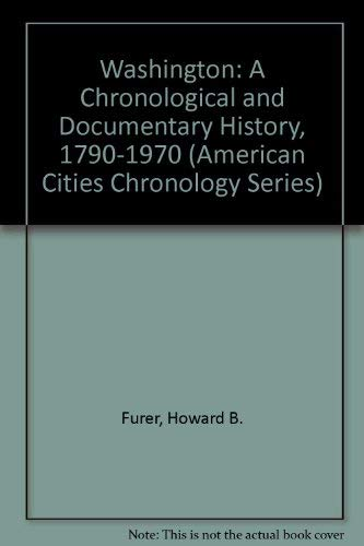 9780379006117: Washington: A Chronological and Documentary History, 1790-1970 (American Cities Chronology Series)