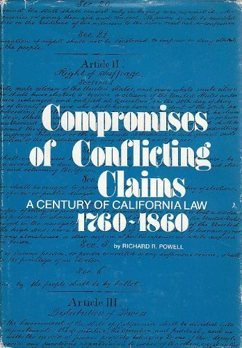 Compromises of Conflicting Claims: A Century of California Law, 1760 to 1860: Powell, Richard R.