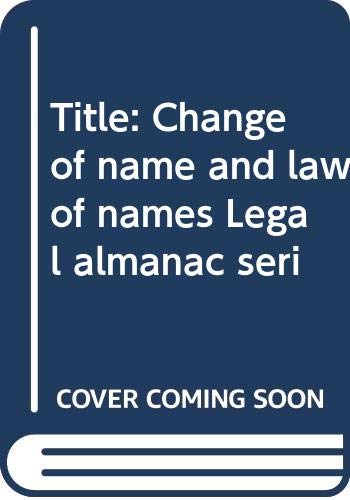 9780379110883: Change of name and law of names, (Legal almanac series, no. 34)