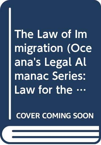 9780379111989: The Law of Immigration (Oceana's Legal Almanac Series: Law for the Layperson)