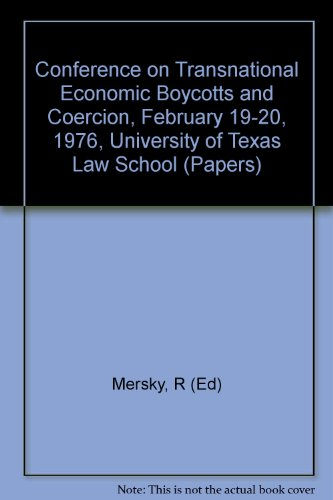 Conference on Transnational Economic Boycotts and Coercion, February 19-20, 1976, University of ...