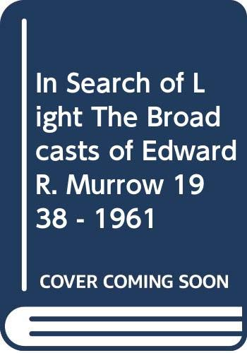 IN SEARCH OF LIGHT THE BROADCASTS OF: EDWARD R. MURROW