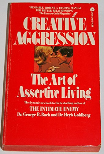Creative Aggression: The Art of Assertive Living: Bach, George R.; Goldberg, Herb