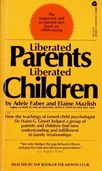 Liberated Parents, Liberated Children (0380004666) by Adele Faber; Elaine Mazlish