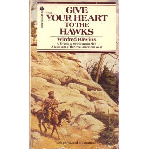 9780380006946: Give Your Heart to the Hawks: A Tribute to the Mountain Men