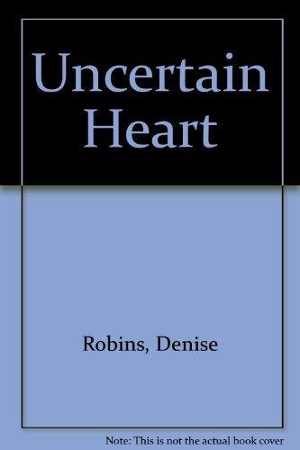Uncertain Heart: Robins, Denise