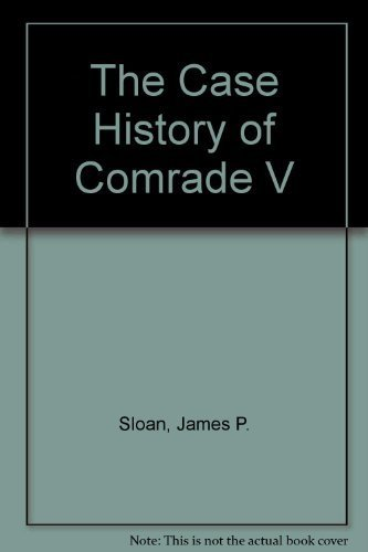 The Case History of Comrade V: Sloan, James P