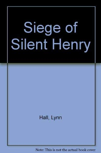The Siege of Silent Henry: A battle of wits between a crafty teenager and an elderly recluse: Hall,...