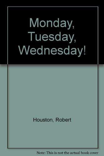 Monday, Tuesday, Wednesday!: Houston, Robert