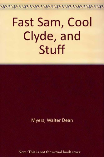 Fast Sam, Cool Clyde, and Stuff: Myers, Walter Dean