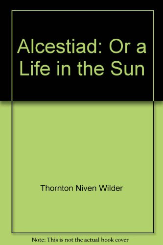 The Alcestiad, Or a Life in the Sun