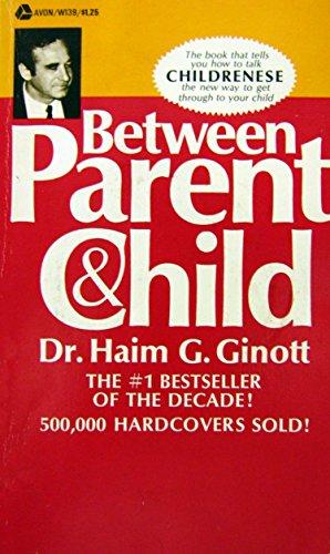 BETWEEN PARENT & CHILD: New Solutions to: Ginott, G. Haim
