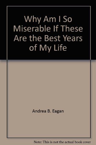 9780380461363: Why Am I So Miserable If These Are the Best Years of My Life?: A Survival Guide for the Young Woman