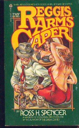 The Reggis Arms Caper: Spencer, Ross H.