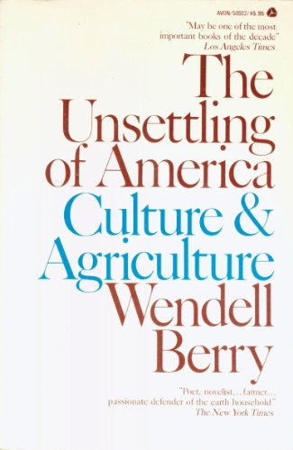 The Unsettling of America: Culture and Agriculture: Berry, Wendell