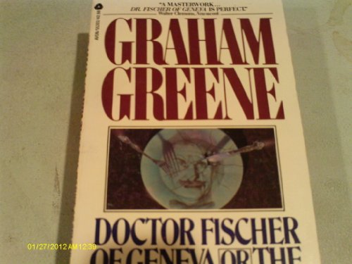 Dr.Fischer of Geneva: Greene, Graham