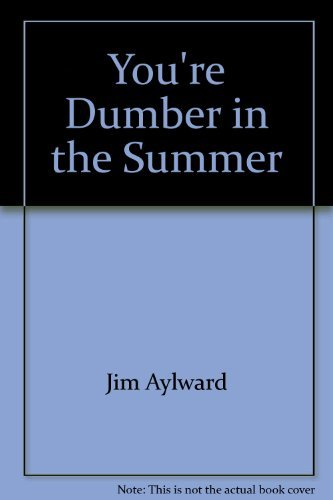 You're Dumber in the Summer: And Over 100 Other Things No One Ever Told You (0380579359) by Jim Aylward