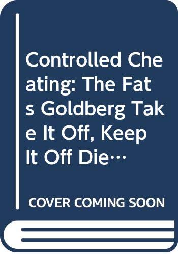 Controlled Cheating: The Fats Goldberg Take It Off, Keep It Off Diet Program.: Robert (introduction...
