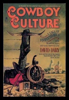 Cowboy Culture: A Saga of Five Centuries: David Dary