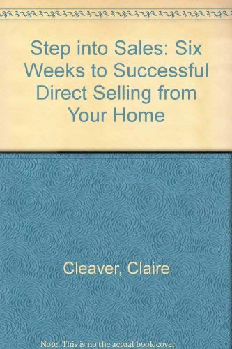 Step into Sales: Six Weeks to Successful Direct Selling from Your Home: Cleaver, Claire