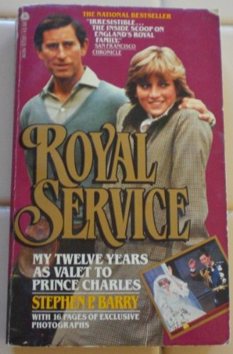 Royal Service: My Twelve Years As Valet to Prince Charles: Barry, Stephen P.