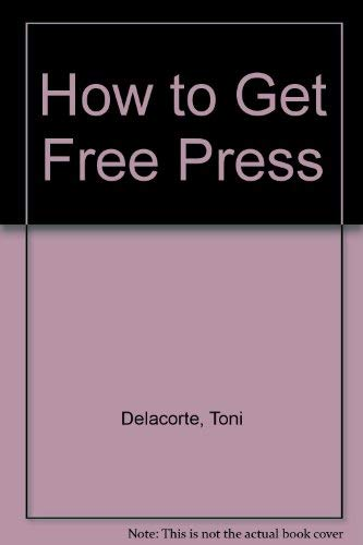 How To Get Free Press: Step-by-Step Guide To Successful Media Coverage For Your Business, Organiz...