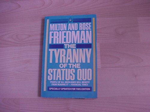 Tyranny of the Status Quo: Friedman, Milton; Rose