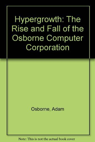 9780380699605: Hypergrowth: The Rise and Fall of the Osborne Computer Corporation