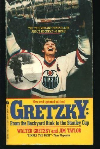 Gretzky: From Backyard Rink to the Stanley Cup: Gretzky, Wayne, Taylor, Jim