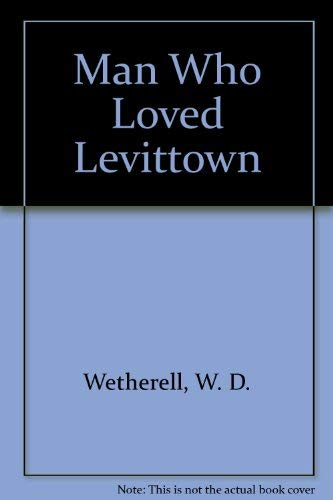 Man Who Loved Levittown: Wetherell, W. D.