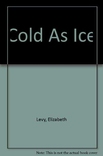 Cold As Ice: Levy, Elizabeth
