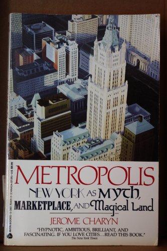9780380704019: Metropolis: New York As Myth, Marketplace, and Magical Land
