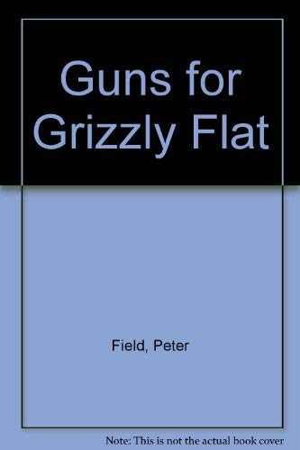 Guns for Grizzly Flat: Field, Peter