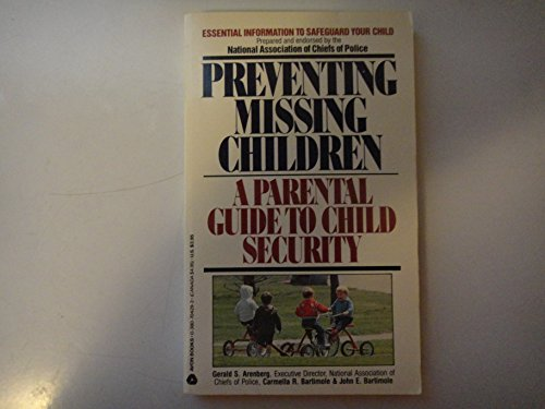 Preventing Missing Children: A Parental Guide to Child Security: Arenberg, Gerald S.; Bartimole, ...