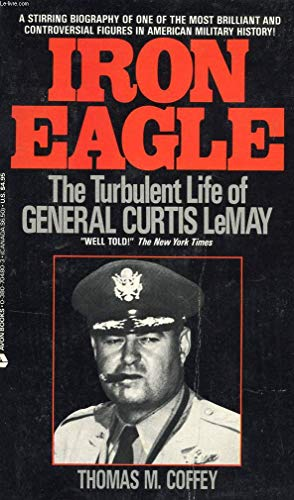 9780380704804: Iron Eagle: The Turbulent Life of General Curtis Lemay