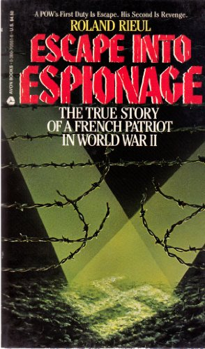 Escape into Espionage: The True Story of a French Patriot in World War II: Rieul, Roland