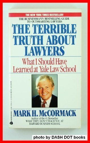 What I Should Have Learned at Yale Law School: The Terrible Truth About Lawyers: McCormack, Mark H.