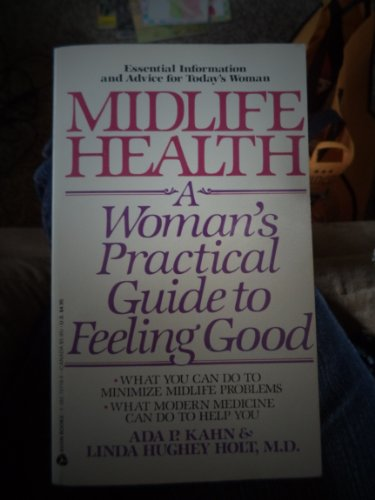 Midlife Health: A Woman's Practical Guide to Feeling Good (0380707195) by Kahn, Ada P.; Holt, Linda Hughey