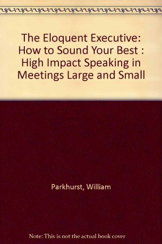 9780380707591: The Eloquent Executive: How to Sound Your Best : High Impact Speaking in Meetings Large and Small