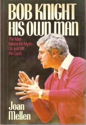 Bob Knight: His Own Man: Mellen, Joan