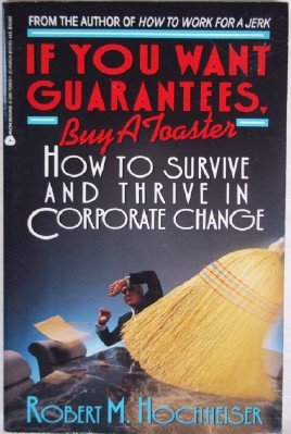 9780380709038: If You Want Guarantees, Buy a Toaster: How to Survive and Thrive in Corporate Change