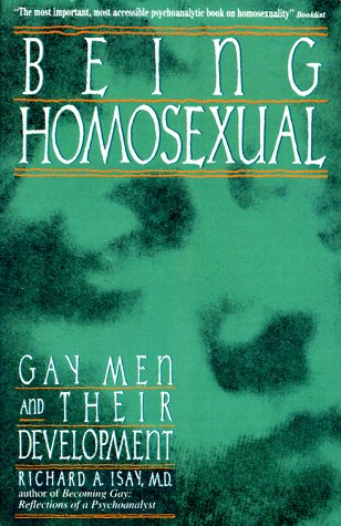 Being Homosexual: Gay Men and Their Development: Isay, Richard A.