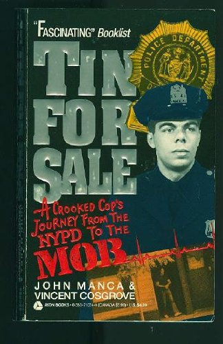Tin for Sale/a Crooked Cop's Journey from: John Manca, Vincent