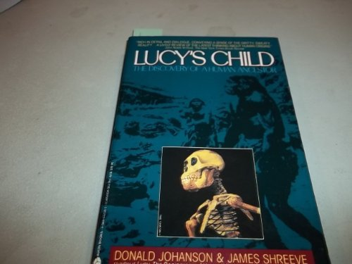 Lucy's Child: The Discovery of a Human Ancestor, Johanson, Donald; Shreeve, James