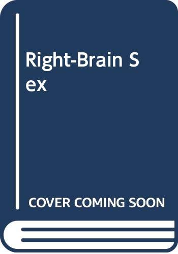 Right-Brain Sex : How to Reach the: Carol G. Wells